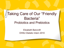 "Friendly Bacteria"" Probiotics and Prebiotics and your"