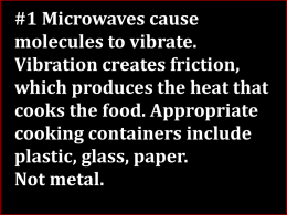 1 Microwaves cause molecules to vibrate. Vibration creates friction