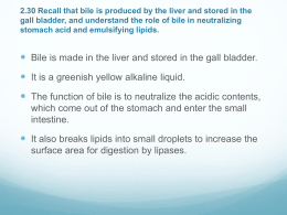 2.30 Recall that bile is produced by the liver and stored in