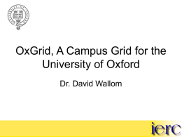 OxGrid, A Campus Grid for the University of Oxford