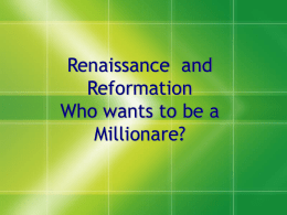 Renaissance and Reformation Who wants to be a
