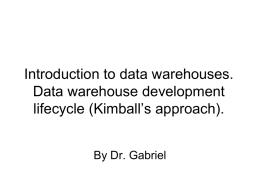 Introduction to data warehouses. Data warehouse development lifecycle (Kimball's approach). By Dr. Gabriel