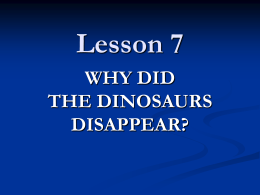 Lesson 7 WHY DID THE DINOSAURS DISAPPEAR?