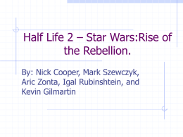 Half Life 2 – Star Wars:Rise of the Rebellion.