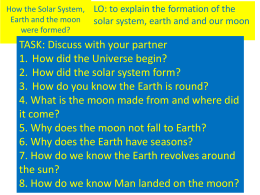How the Solar System, Earth and the moon were formed?