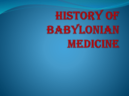 TOPIC-HISTORY OF BABYLONIAN MEDICINE