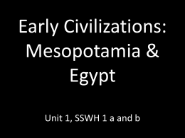 Early Civilizations: Mesopotamia & Egypt Unit 1, SSWH 1 a