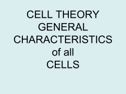 CELL THEORY GENERAL CHARACTERISTICS of all CELLS