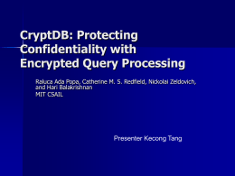 CryptDB: Protecting Confidentiality with Encrypted Query Processing