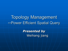 Topology Management --Power Efficient Spatial Query