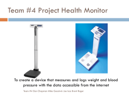 Team #4 Project Health Monitor To create a device that measures