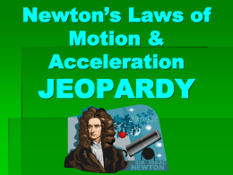 Newton`s Laws of Motion JEOPARDY