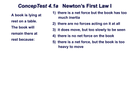 ConcepTest 4.1a Newton`s First Law I 1) there is a net force but the
