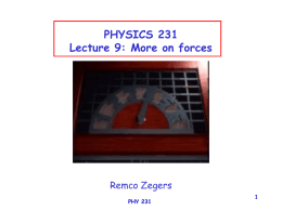 1 PHYSICS 231 Lecture 9: More on forces