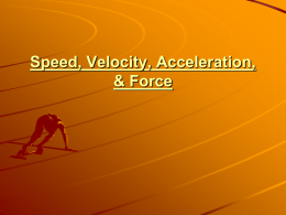 Unit One: Speed, Velocity, Acceleration, & Force