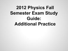 2012 Physics Fall Semester Exam Study Guide: Additional Practice