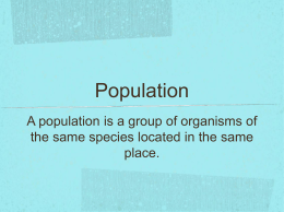 Population A population is a group of organisms of the same
