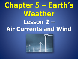 Chapter 5 – Earth`s Weather Lesson 2 – Air Currents and Wind Why