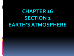 Chapter 16 Section 1 Earth`s Atmosphere