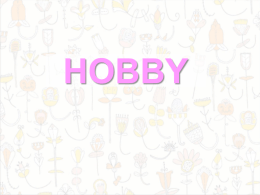 HOBBY What is a hobby?