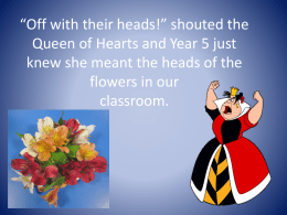 *Off with their heads!* shouted the Queen of Hearts and Year 5 just