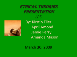 Ethical Theories Presentation LP5 By: Kirstin Flier April Amond