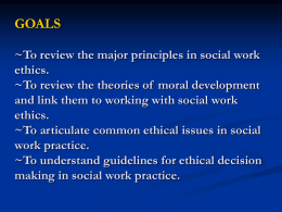 To review the major principles in social work ethics.