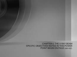 CHAPTER 6 THE X-RAY BEAM SPECIFIC OBJECTIVES NOTED IN