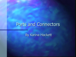Powerpoint Presentation: Ports and Connectors