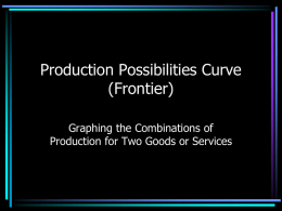 Production Possibilities Curve (Frontier) Notes