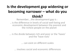Is the development gap widening or becoming narrower