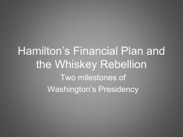 Hamiltons Financial Plan and the Whiskey Rebellion