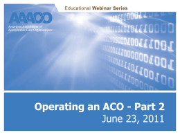 Operating an ACO - Part 2 - American Association of Accountable