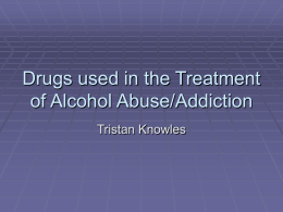 Drugs used in the Treatment of Alcohol Abuse/Addiction
