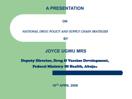 A PRESENTATION ON NATIONAL DRUG POLICY AND SUPPLY …
