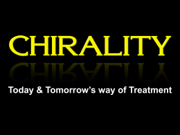 Chirality - Today & Tomorrow's way of Treatment