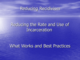Reducing Recidivism / Reducing the Rate and Use of