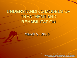 UNDERSTANDING MODELS OF TREATMENT AND REHABILITATION