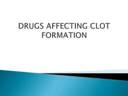 DRUGS AFFECTING CLOT FORMATION