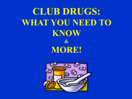 CLUB DRUGS: WHAT YOU NEED TO KNOW