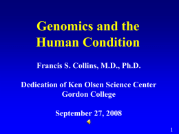 Genomics and the Human Condition Francis S. Collins