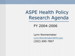 ASPE Health Policy Research Agenda FY 2004-2006 Lynn Nonnemaker
