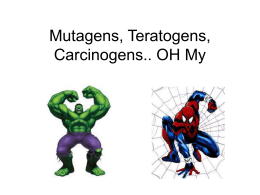 Mutagens, Teratogens, Carcinogens.. OH My
