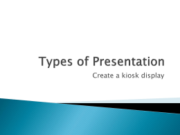 Types of presentations Creating a Kiosk style slide show
