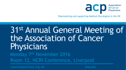 AGM 2016 Presentation - Association of Cancer Physicians