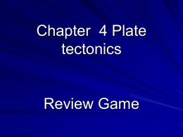 Chapter 4 Plate tectonics Review Game
