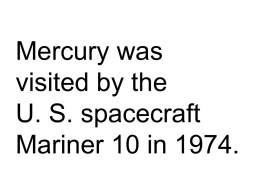 Mercury was visited by the U. S. spacecraft Mariner 10 in 1974.