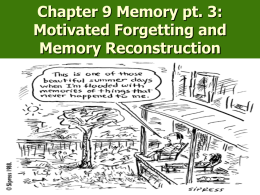 Chapter 9 Memory pt. 3: Motivated Forgetting and Memory