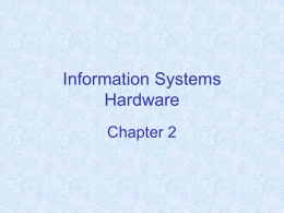 Chapter 2 Information Systems Hardware