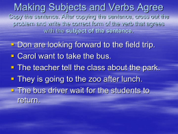 Making Subjects and Verbs Agree Copy the sentence